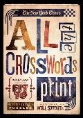 The New York Times All the Crosswords That Are Fit to Print: 150 Easy to Hard Puzzles