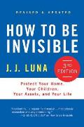 How to Be Invisible: Protect Your Home, Your Children, Your Assets, and Your Life Cover