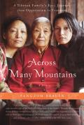Across Many Mountains A Tibetan Familys Epic Journey from Oppression to Freedom