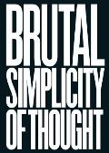 Brutal Simplicity of Thought How It Changed the World