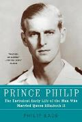 Prince Philip: The Turbulent Early Life of the Man Who Married Queen Elizabeth II Cover
