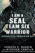 I Am a Seal Team Six Warrior Memoirs of an American Soldier