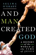 & Man Created God A History of the World at the Time of Jesus