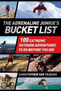 Adrenaline Junkie Bucket List 100 Extreme Outdoor Adventures to Do Before You Die