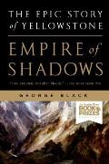 Empire of Shadows The Epic Story of Yellowstone