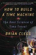 How to Build a Time Machine The Real Science of Time Travel