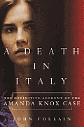 Death in Italy The Definitive Account of the Amanda Knox Case