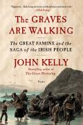 Graves Are Walking The Great Famine & the Saga of the Irish People