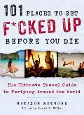 101 Places to Get F*cked Up Before
