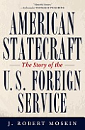 American Statecraft The Story of the U S Foreign Service