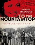 To the Mountaintop: My Journey Through the Civil Rights Movement (New York Times Books)