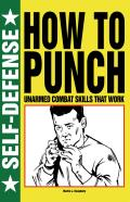 How to Punch: Unarmed Combat Skills That Work