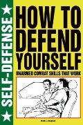 How to Defend Yourself: Unarmed Combat Skills That Work
