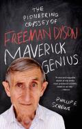 Maverick Genius: The Pioneering Odyssey of Freeman Dyson