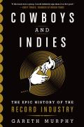 Cowboys & Indies The Epic History of the Record Industry