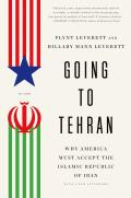 Going to Tehran Why America Must Accept the Islamic Republic of Iran