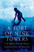 Fort of Nine Towers An Afghan Family Story