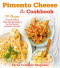 Pimento Cheese: The Cookbook: 50 Recipes from Snacks to Main Dishes Inspired by the Classic Southern Favorite