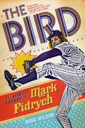 Bird The Life & Legacy of Mark Fidrych