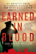Earned in Blood My Journey from Old Breed Marine to the Most Dangerous Job in America