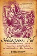 Shakespeares Pub A Barstool History of London as Seen Through the Windows of Its Oldest Pub The George Inn