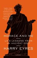 Horace & Me Life Lessons from an Ancient Poet
