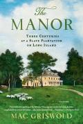Manor Three Centuries at a Slave Plantation on Long Island