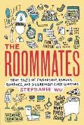 The Roommates: True Tales of Friendship, Rivalry, Romance, and Disturbingly Close Quarters (Picador True Tales)