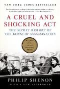 A Cruel & Shocking ACT: The Secret History Of The Kennedy Assassination by Philip Shenon