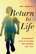Return to Life Extraordinary Cases of Children Who Remember Past Lives