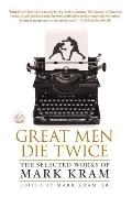 Great Men Die Twice: The Selected Works of Mark Kram