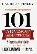101 Advisor Solutions: A Financial Advisor's Guide to Strategies That Educate, Motivate and Inspire!