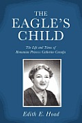 The Eagle's Child: The Life and Times of Romanian Princess Catherine Caradja