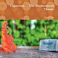 Cigarettes.... the Replacement Theory