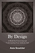 By Design: A Model for Uncovering and Understanding Your Authentic Self