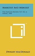 Masscult and Midcult: The Partisan Review, V27, No. 4, Spring, 1960