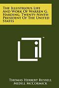 The Illustrious Life and Work of Warren G. Harding, Twenty-Ninth President of the United States