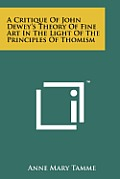 A Critique of John Dewey's Theory of Fine Art in the Light of the Principles of Thomism