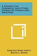 A Tomato Can Chronicle and Other Stories of Fishing and Shooting