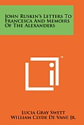 John Ruskin's Letters to Francesca and Memoirs of the Alexanders