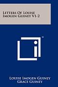 Letters of Louise Imogen Guiney V1-2