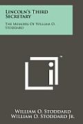 Lincoln's Third Secretary: The Memoirs of William O. Stoddard
