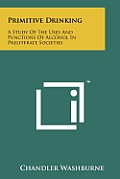 Primitive Drinking: A Study of the Uses and Functions of Alcohol in Preliterate Societies