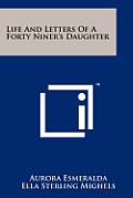 Life and Letters of a Forty Niner's Daughter
