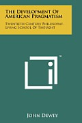The Development of American Pragmatism: Twentieth Century Philosophy, Living School of Thought