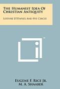 The Humanist Idea of Christian Antiquity: Lefevre D'Etaples and His Circle