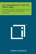 An Immortality for Its Own Sake: A Study of the Concept of Poetry in the Writings of Charles Williams