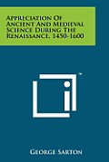 Appreciation of Ancient and Medieval Science During the Renaissance, 1450-1600