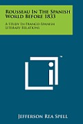 Rousseau in the Spanish World Before 1833: A Study in Franco-Spanish Literary Relations