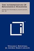 The Interpretation of Renaissance Humanism: American Historical Association, No. 18